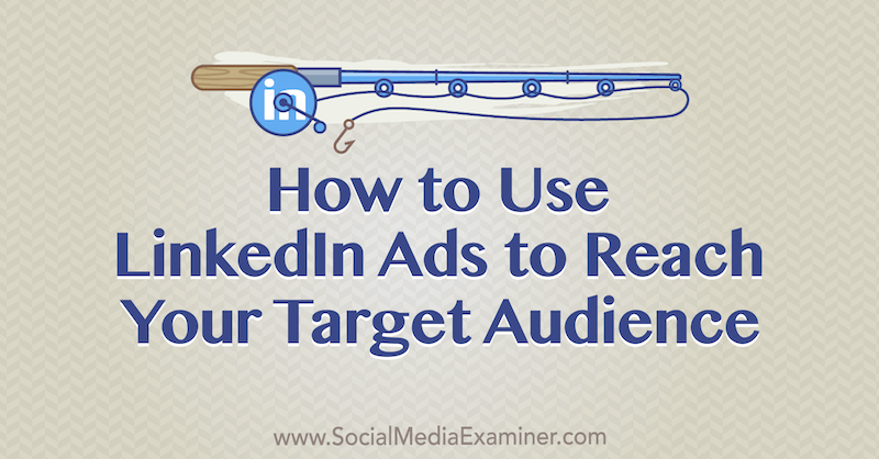 How to Use LinkedIn Ads to Reach Your Target Audience by Luan Wise on Social Media Examiner.