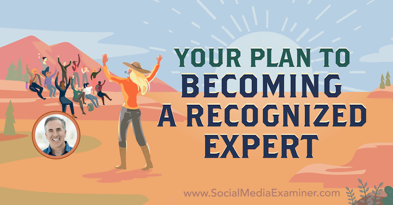 Becoming Well-Known: Your Plan to Becoming a Recognized Expert featuring insights from Michael Stelzner on the Social Media Marketing Podcast.