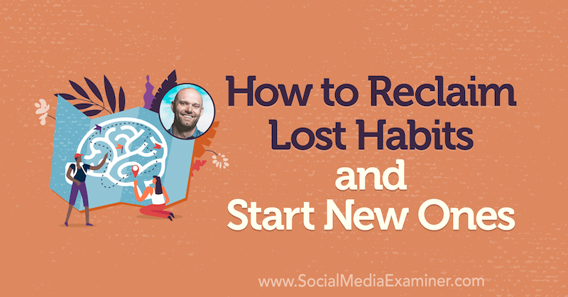 How to Reclaim Lost Habits and Start New Ones featuring insights from James Clear on the Social Media Marketing Podcast.