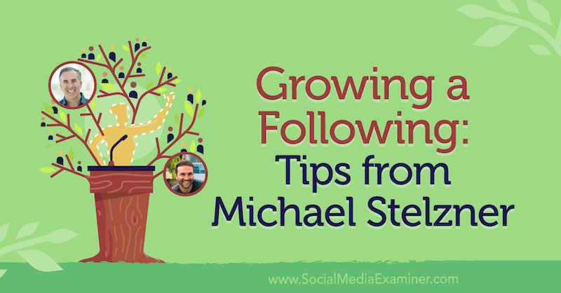 Growing a Following: Tips From Michael Stelzner featuring insights from Michael Stelzner with interview by John Lee Dumas on the Social Media Marketing Podcast.