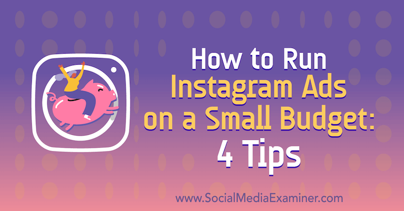 How to Run Instagram Ads on a Small Budget: 4 Tips by Lynsey Fraser on Social Media Examiner.