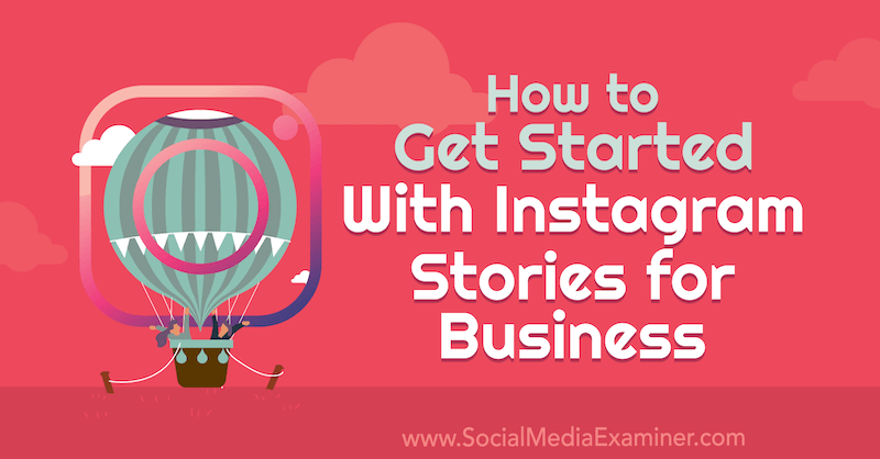 How to Get Started With Instagram Stories for Business by Marly Broudie on Social Media Examiner.