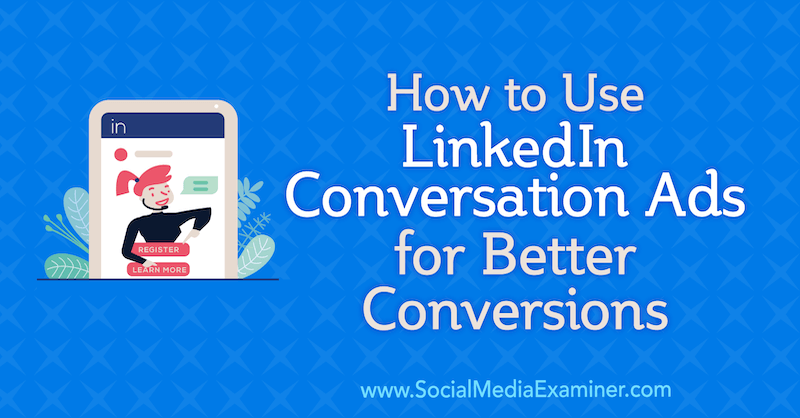 How to Use LinkedIn Conversation Ads for Better Conversions by Luan Wise on Social Media Examiner.