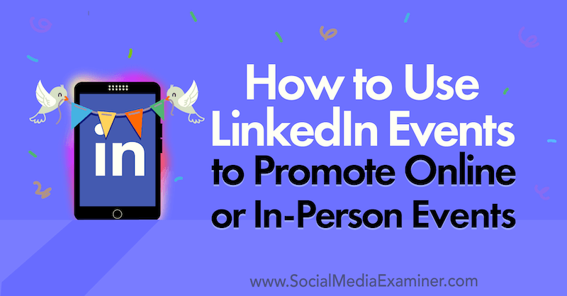 How to Use LinkedIn Events to Promote Online or In-Person Events by Louise Brogan on Social Media Examiner.