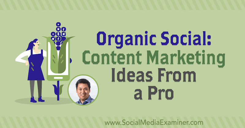 Organic Social: Content Marketing Ideas From a Pro featuring insights from Larry Kim on the Social Media Marketing Podcast.