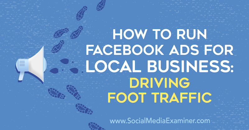 How to Run Facebook Ads for Local Businesses: Driving Foot Traffic by Paul Ramondo on Social Media Examiner.