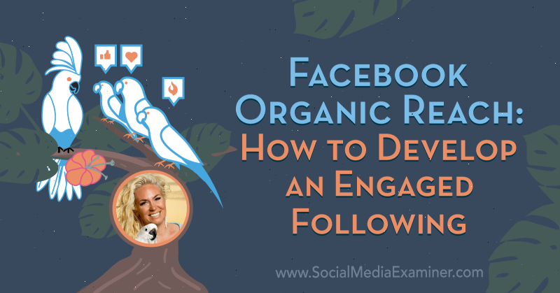 Facebook Organic Reach: How to Develop an Engaged Following featuring insights from Fallon Zoe on the Social Media Marketing Podcast.