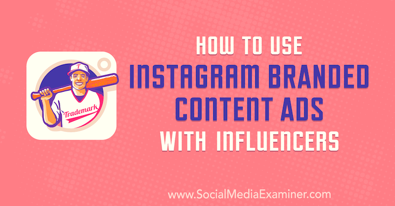 How to Use Instagram Branded Content Ads With Influencers by Himanshu Rauthan on Social Media Examiner.