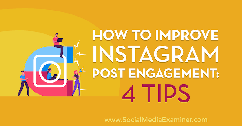 How to Improve Instagram Post Engagement: 4 Tips by Jenn Herman on Social Media Examiner.