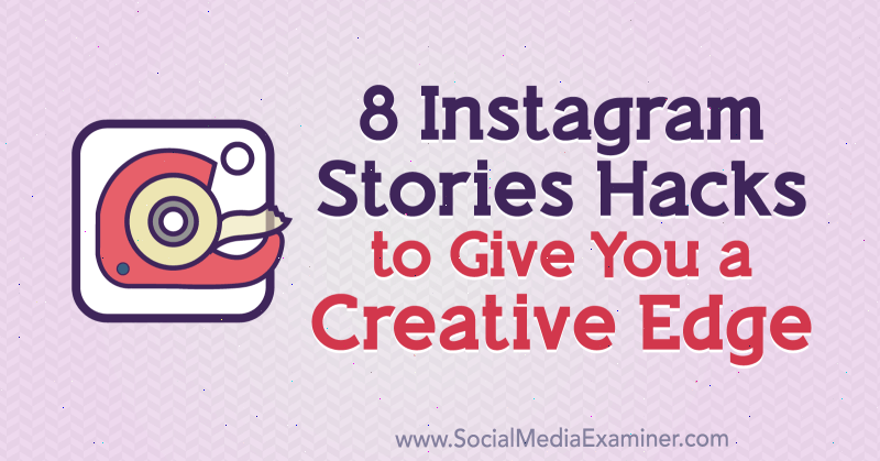 8 Instagram Stories Hacks to Give You a Creative Edge by Alex Beadon on Social Media Examiner.