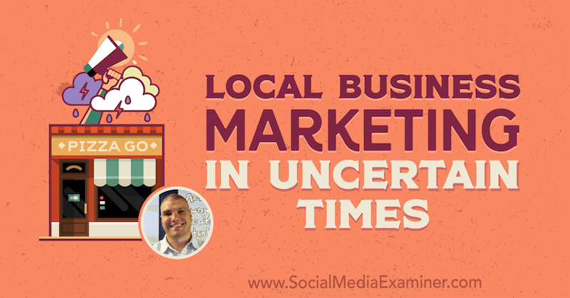 Local Business Marketing in Uncertain Times featuring insights from Bruce Irving on the Social Media Marketing Podcast.