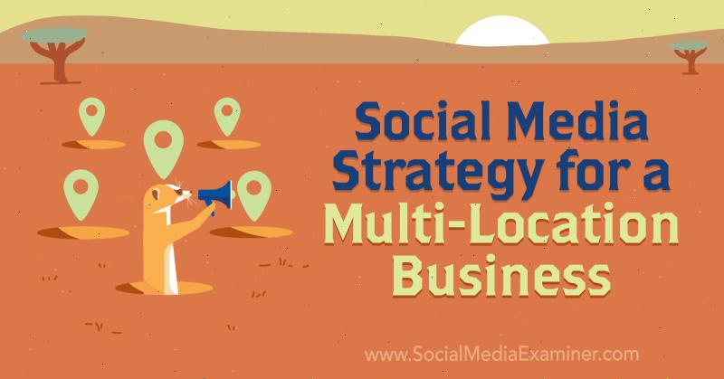 Social Media Marketing Strategy for a Multi-Location Business by Joel Nomdarkham on Social Media Examiner.
