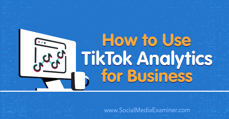 How to Use TikTok Analytics for Business by Rachel Pedersen on Social Media Examiner.