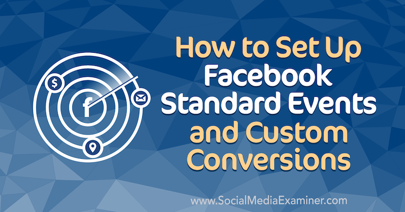 How to Set Up Facebook Standard Events and Custom Conversions by Paul Ramondo on Social Media Examiner.