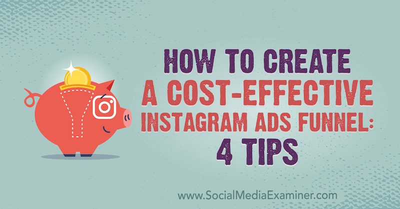 How to Create a Cost-Effective Instagram Ads Funnel: 4 Tips by Susan Wenograd on Social Media Examiner.