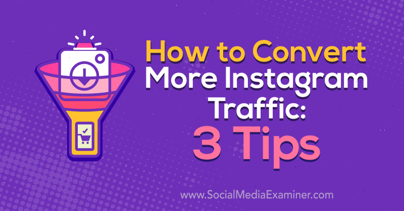 How to Convert More Instagram Traffic: 3 Tips by Ann Smarty on Social Media Examiner.