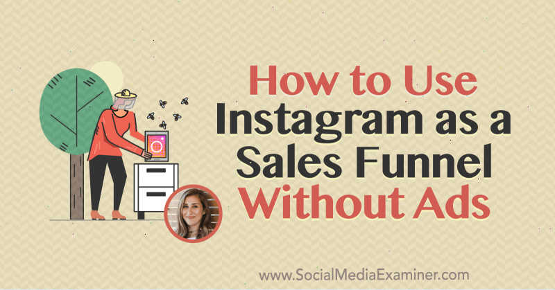 How to Use Instagram as a Sales Funnel Without Ads featuring insights from Elise Darma on the Social Media Marketing Podcast.