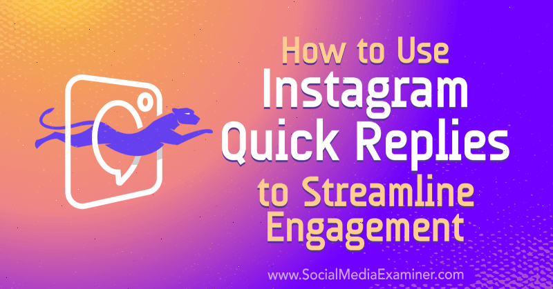 How to Use Instagram Quick Replies to Streamline Engagement by Jenn Herman on Social Media Examiner.