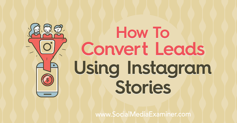 How to Convert Leads Using Instagram Stories by Alex Beadon on Social Media Examiner.