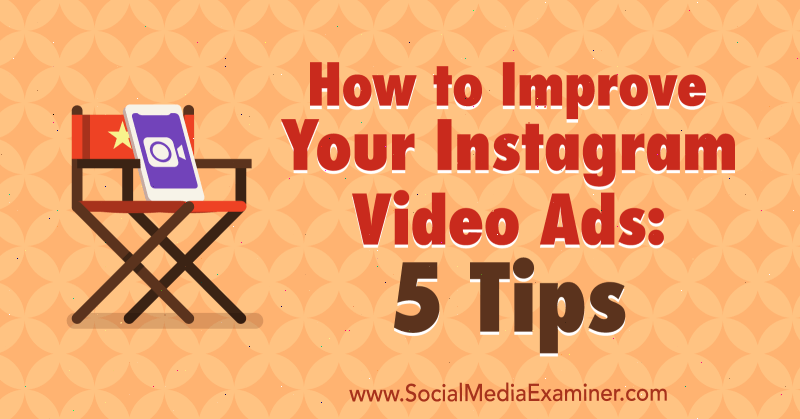 How to Improve Your Instagram Video Ads: 5 Tips by Mitt Ray on Social Media Examiner.