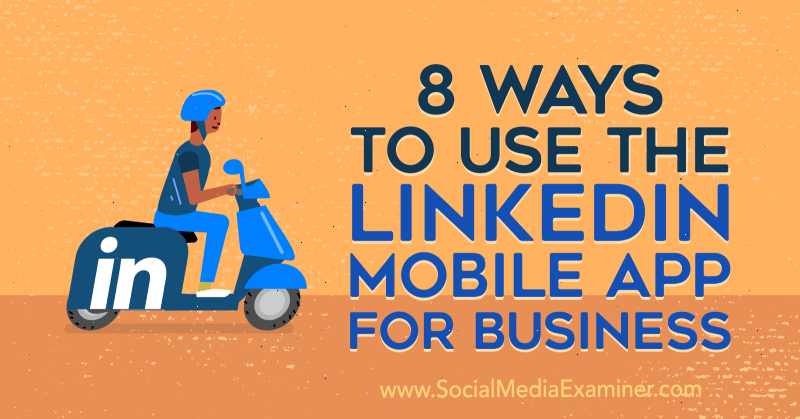 8 Ways to Use the LinkedIn Mobile App for Business by Luan Wise on Social Media Examiner.