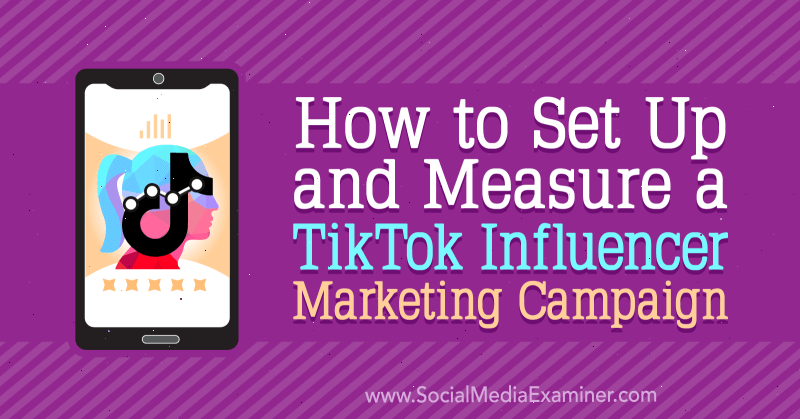 How to Set Up and Measure a TikTok Influencer Marketing Campaign by Lachlan Kirkwood on Social Media Examiner.