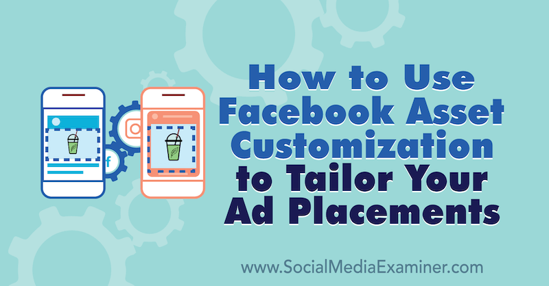 How to Use Facebook Asset Customization to Tailor Your Ad Placements by Paul Ramondo on Social Media Examiner.