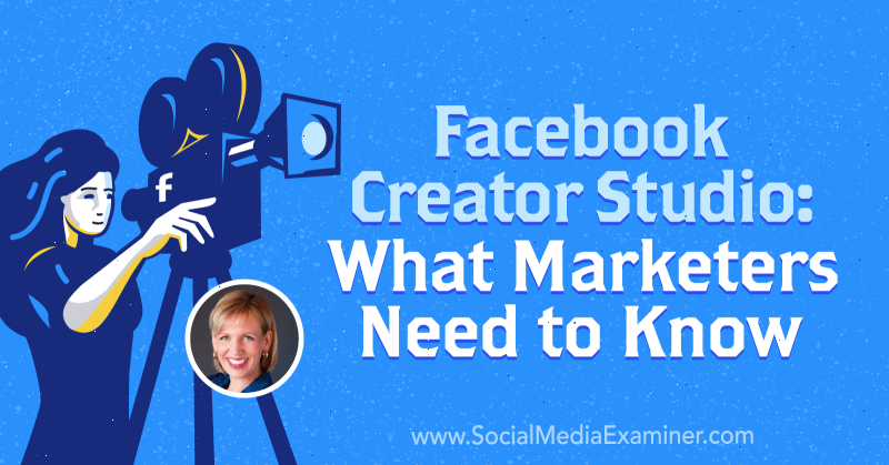 Facebook Creator Studio: What Marketers Need to Know featuring insights from Mari Smith on the Social Media Marketing Podcast.