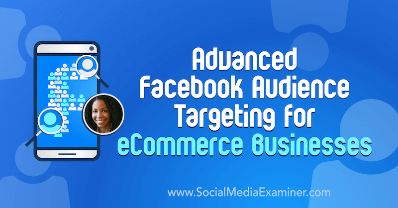 Advanced Facebook Audience Targeting for eCommerce Businesses featuring insights from Miracle Wanzo on the Social Media Marketing Podcast.