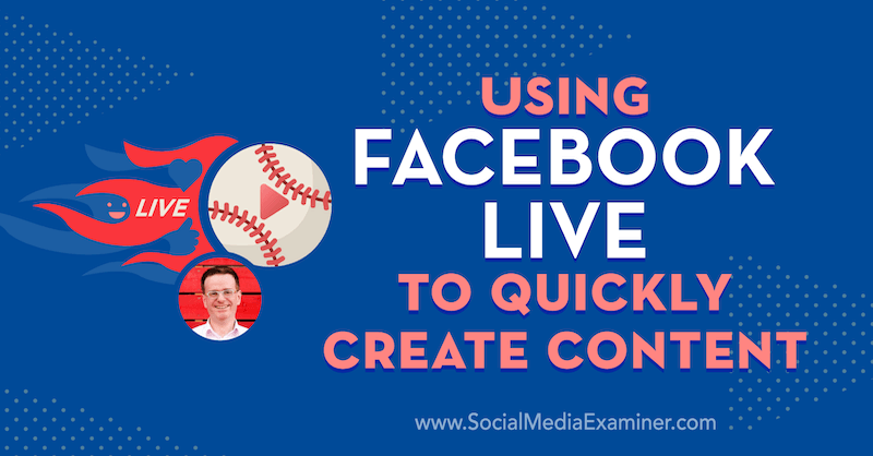 Using Facebook Live to Quickly Create Content featuring insights from Ian Anderson Gray on the Social Media Marketing Podcast.