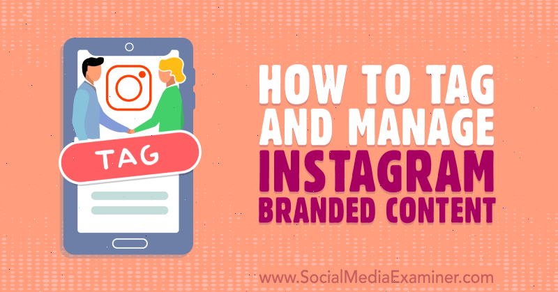 How to Tag and Manage Instagram Branded Content by Jenn Herman on Social Media Examiner.