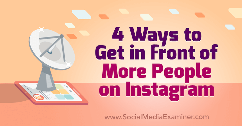 4 Ways to Get in Front of More People on Instagram by Marly Broudie on Social Media Examiner.