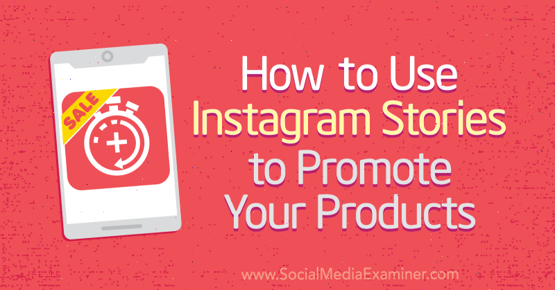 How to Use Instagram Stories to Promote Your Products by Alex Beadon on Social Media Examiner.