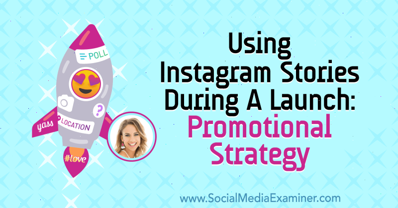 Using Instagram Stories During a Launch: Promotional Strategy featuring insights from Alex Beadon on the Social Media Marketing Podcast.