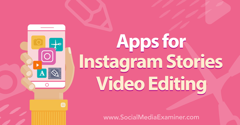 Apps for Instagram Stories Video Editing by Alex Beadon on Social Media Examiner.