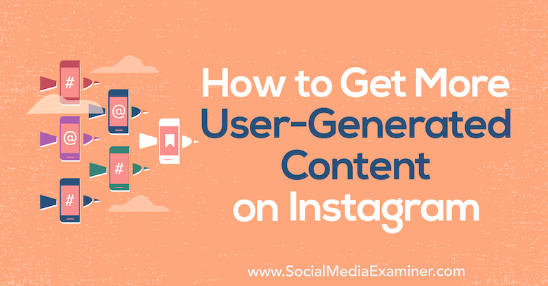 How to Get More User-Generated Content on Instagram by Rhea Freeman on Social Media Examiner.
