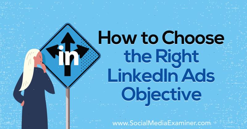 So wählen Sie das richtige LinkedIn-Anzeigenziel von AJ Wilcox auf Social Media Examiner aus.
