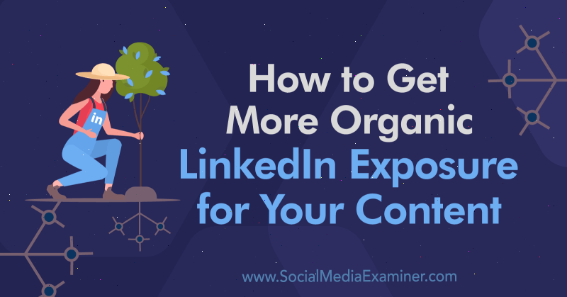 How to Get More Organic LinkedIn Exposure for Your Content by Alex Chris on Social Media Examiner.