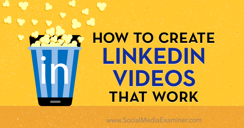 How to Create LinkedIn Videos That Work by Amir Shahzeidi on Social Media Examiner.