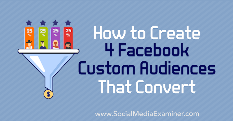 How to Create 4 Facebook Custom Audiences That Convert by Paul Ramondo on Social Media Examiner.