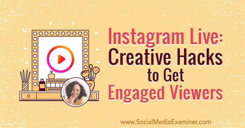 Instagram Live: Creative Hacks to Get Engaged Viewers featuring insights from Natasha Samuel on the Social Media Marketing Podcast.