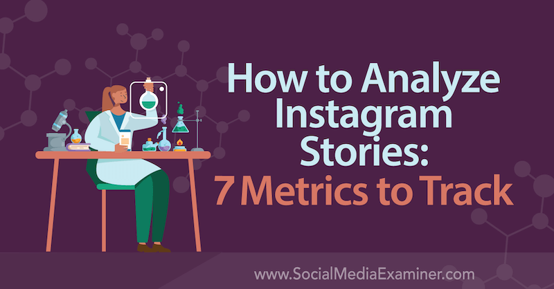 How to Analyze Instagram Stories: 7 Metrics to Track by Nancy Casanova on Social Media Examiner.