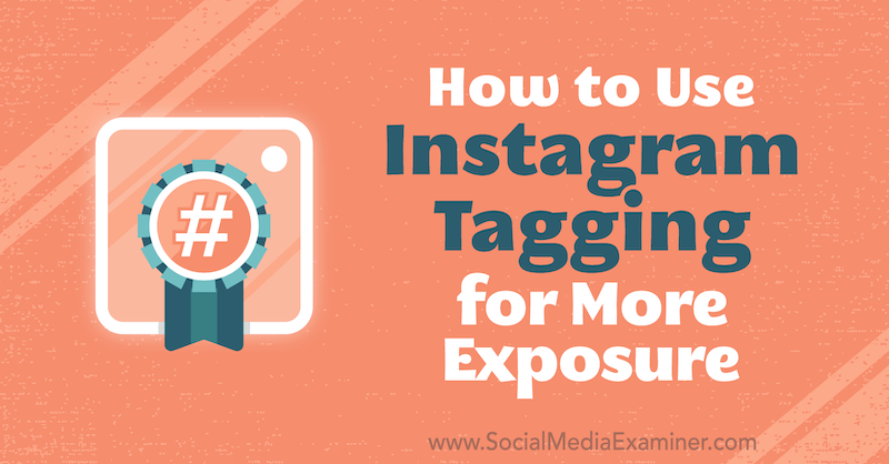 How to Use Instagram Tagging for More Exposure by Jenn Herman on Social Media Examiner.