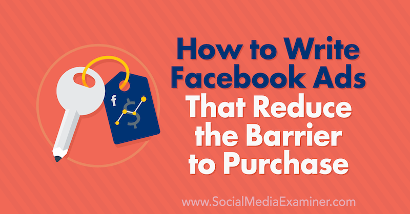 How to Write Facebook Ads That Reduce the Barrier to Purchase by Charlie Lawrance on Social Media Examiner.