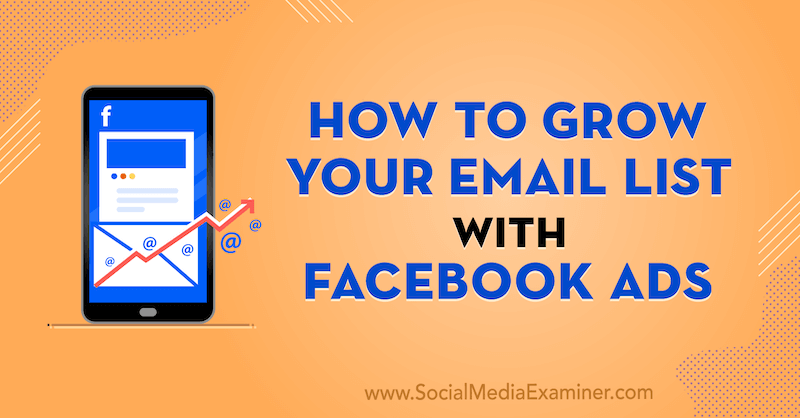How to Grow Your Email List With Facebook Ads by Laura Moore on Social Media Examiner.