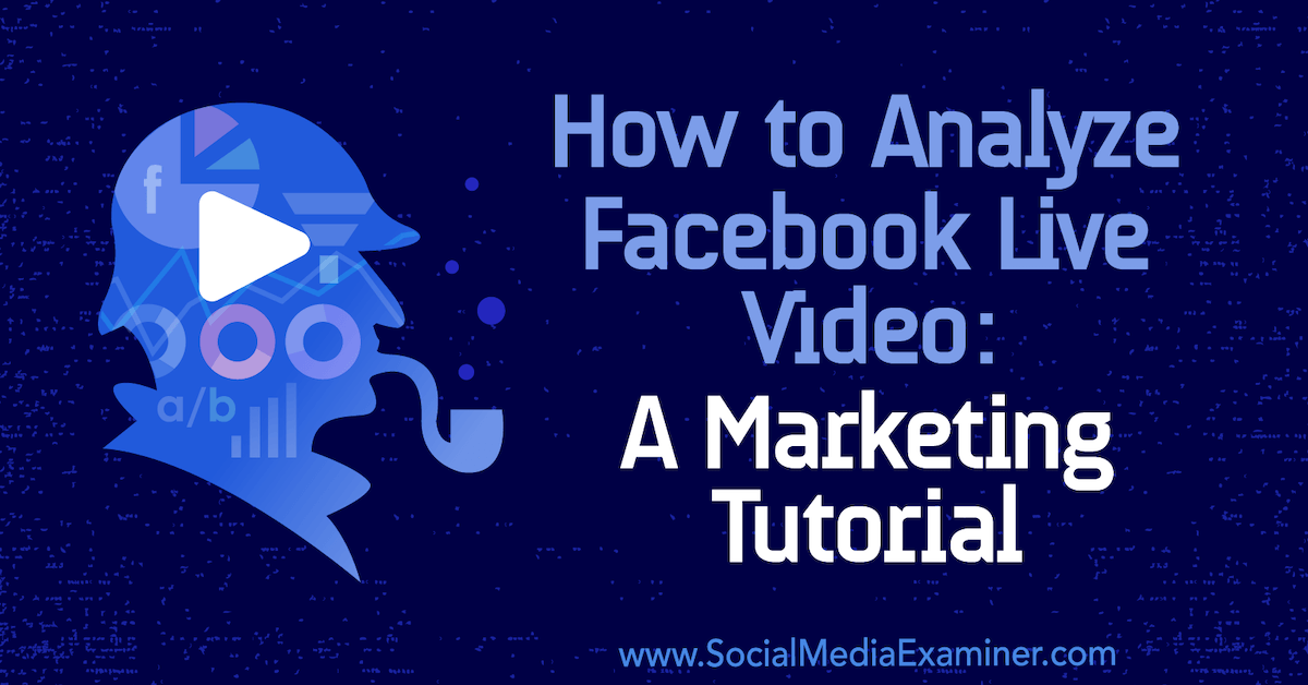 How to Analyze Facebook Live Video: A Marketing Tutorial