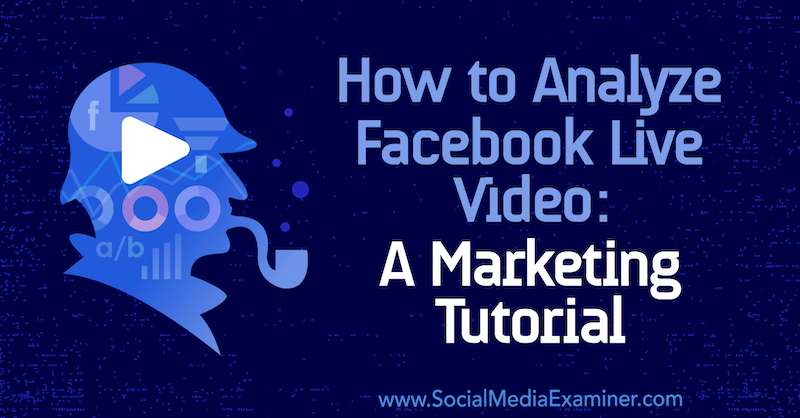How to Analyze Facebook Live Video: A Marketing Tutorial by Luria Petrucci on Social Media Examiner.