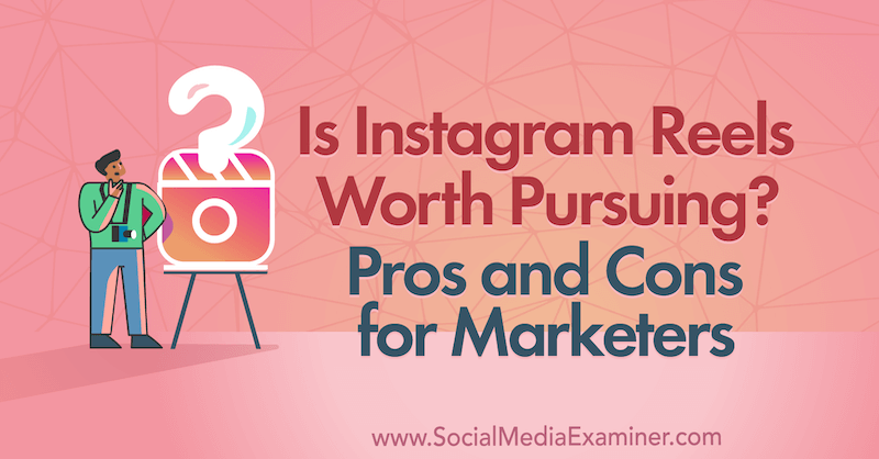 Is Instagram Reels Worth Pursuing? Pros and Cons for Marketers by Laura Davis on Social Media Examiner.
