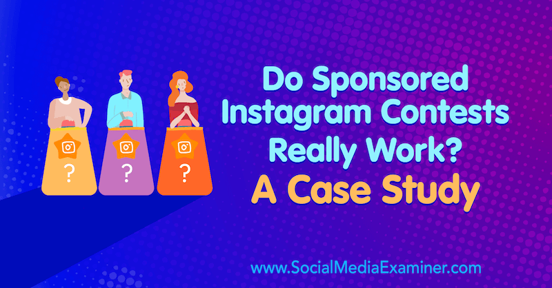Do Sponsored Instagram Contests Really Work? A Case Study by Marsha Varnavski on Social Media Examiner.