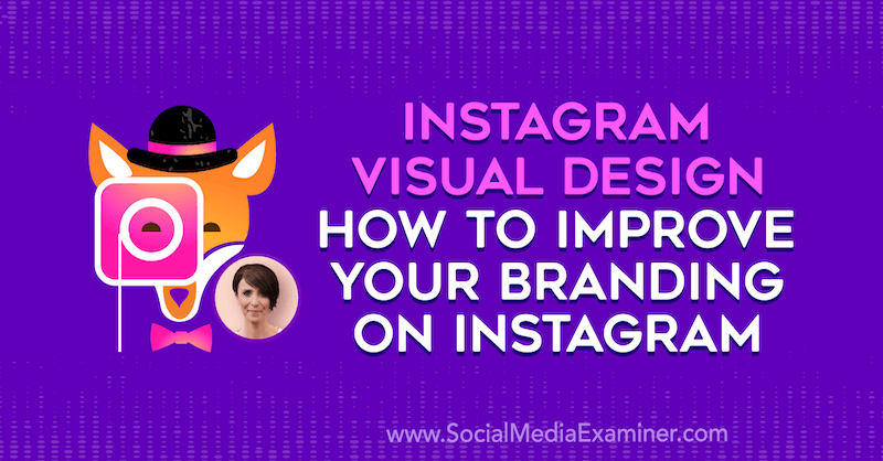 Instagram Visual Design: How to Improve Your Branding on Instagram featuring insights from Kat Coroy on the Social Media Marketing Podcast.